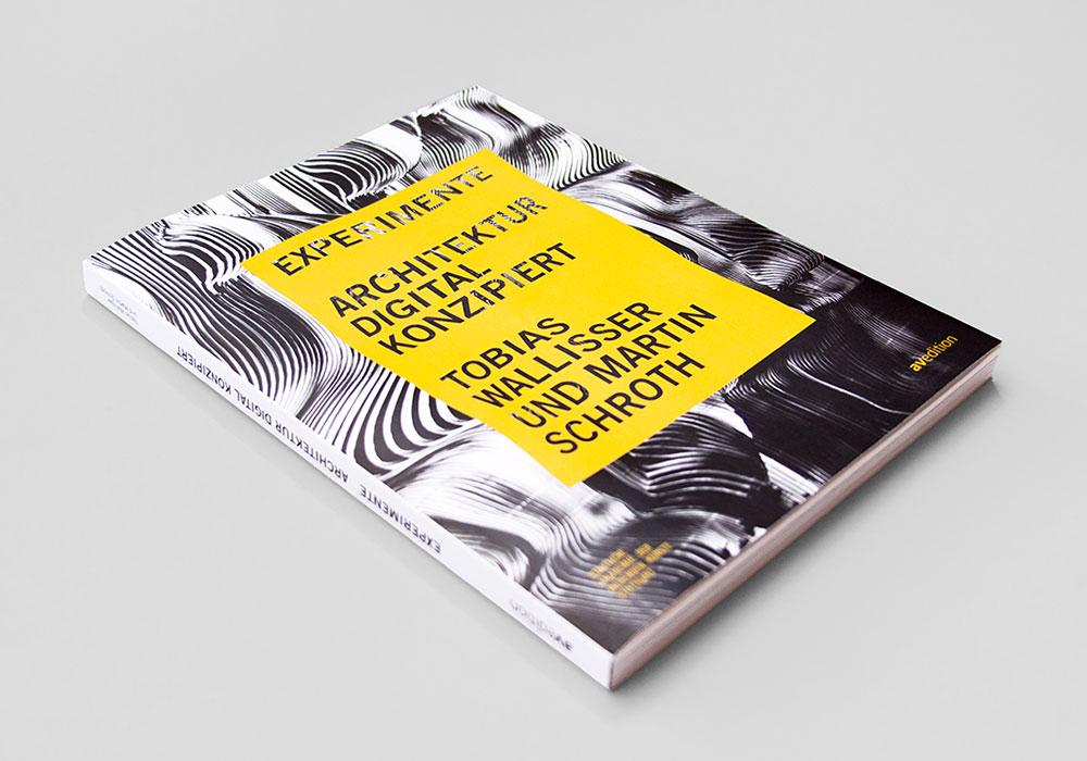 Experimente Architektur Digital Konzipiert von Tobias Willisser und Martin Schroth, Buchgestaltung für AVedition - panorama studio für visuelle kommunikation